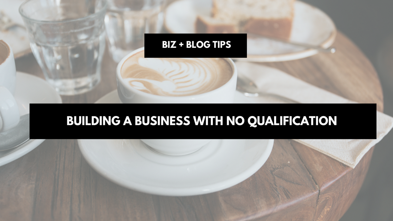 Building a business with no qualification