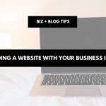 Building a website with your business in mind | biz + blog tips