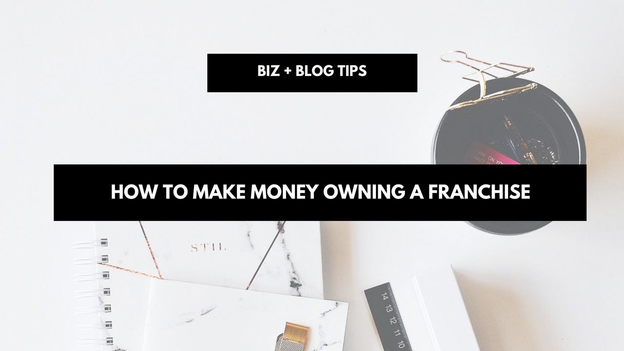 How To Make Money Owning A Franchise