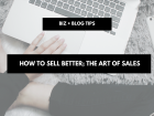How to sell better; the art of sales
