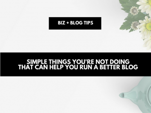 Simple things you're not doing that can help you run a better blog