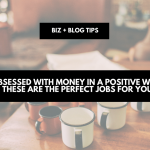 Obsessed with money in a positive way? These are the perfect jobs for you! | biz + blog tips