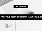 Turn your hobby into money making machine hobby money maker ideas