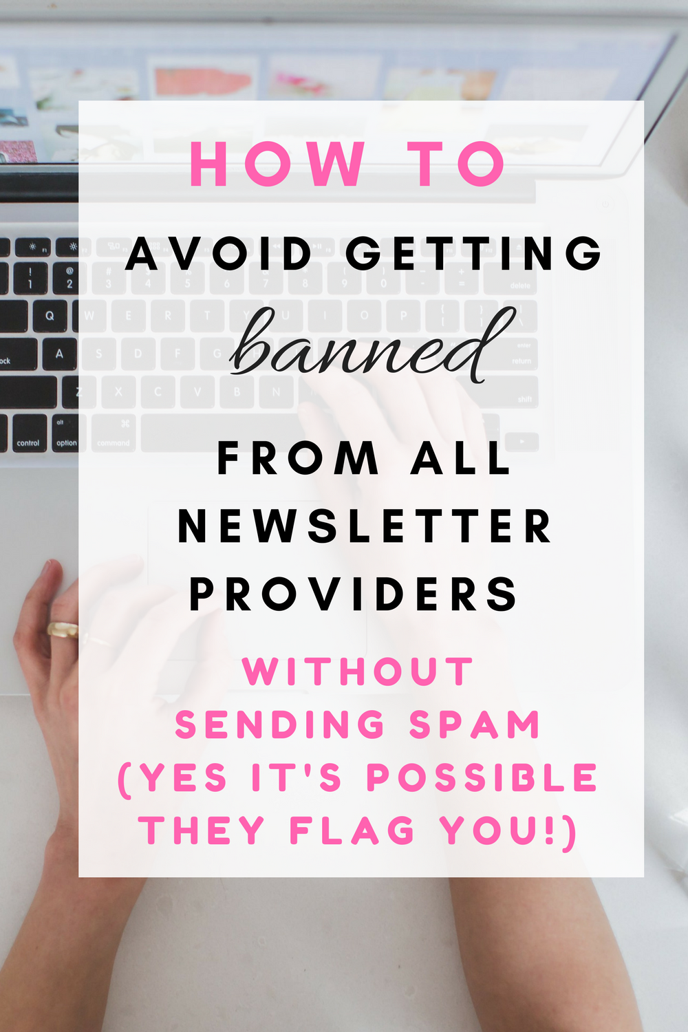 How to avoid getting banned from all newsletter providers without sending spam and my top tips