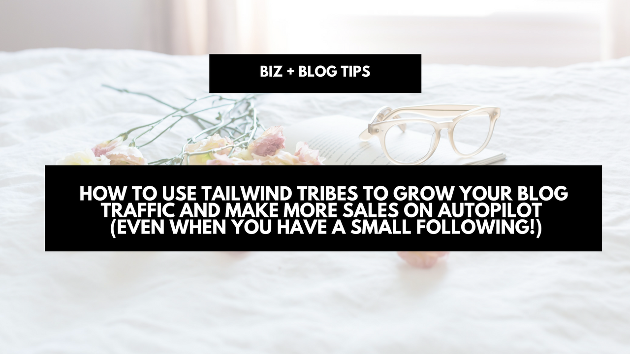 How to use Tailwind Tribes to grow your blog traffic and make more sales on autopilot with automatic Pinterest scheduling (even when you have a small following!)