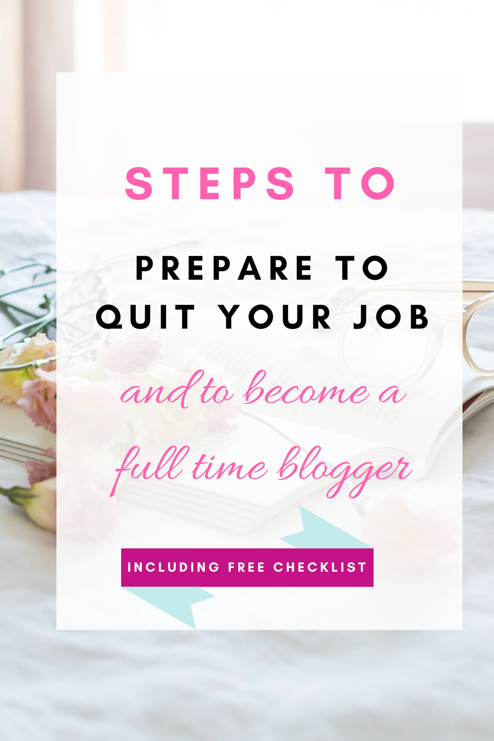 Steps to prepare to quit your job and to become a fulltime blogger. Including free checklist click here to find out more