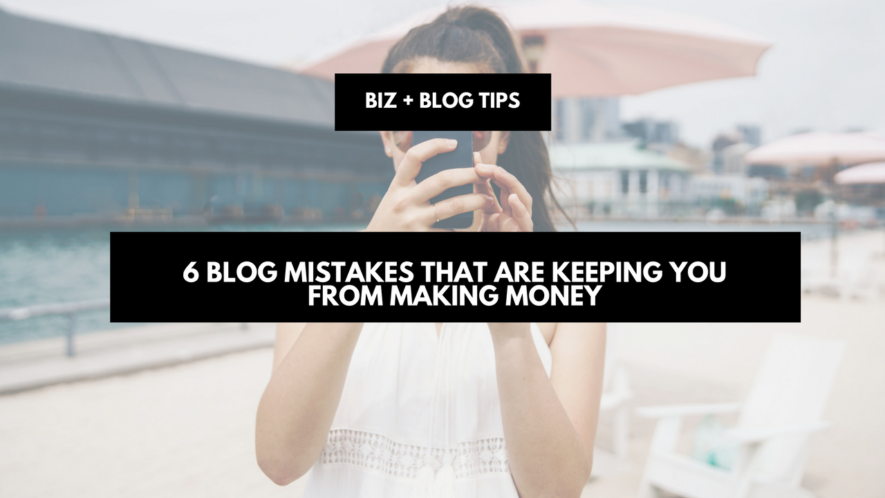 6 blog mistakes that are keeping you from making money