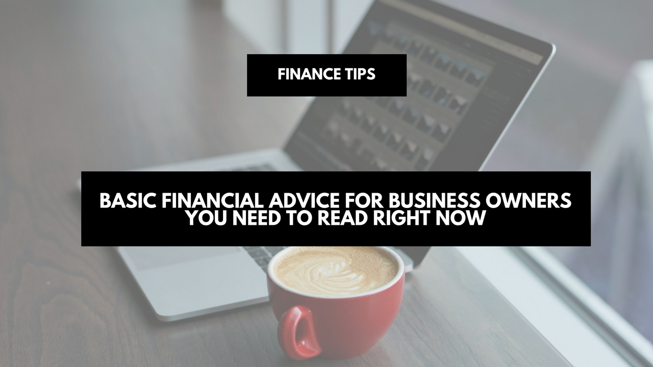 Basic financial advice for business owners you need to read right now
