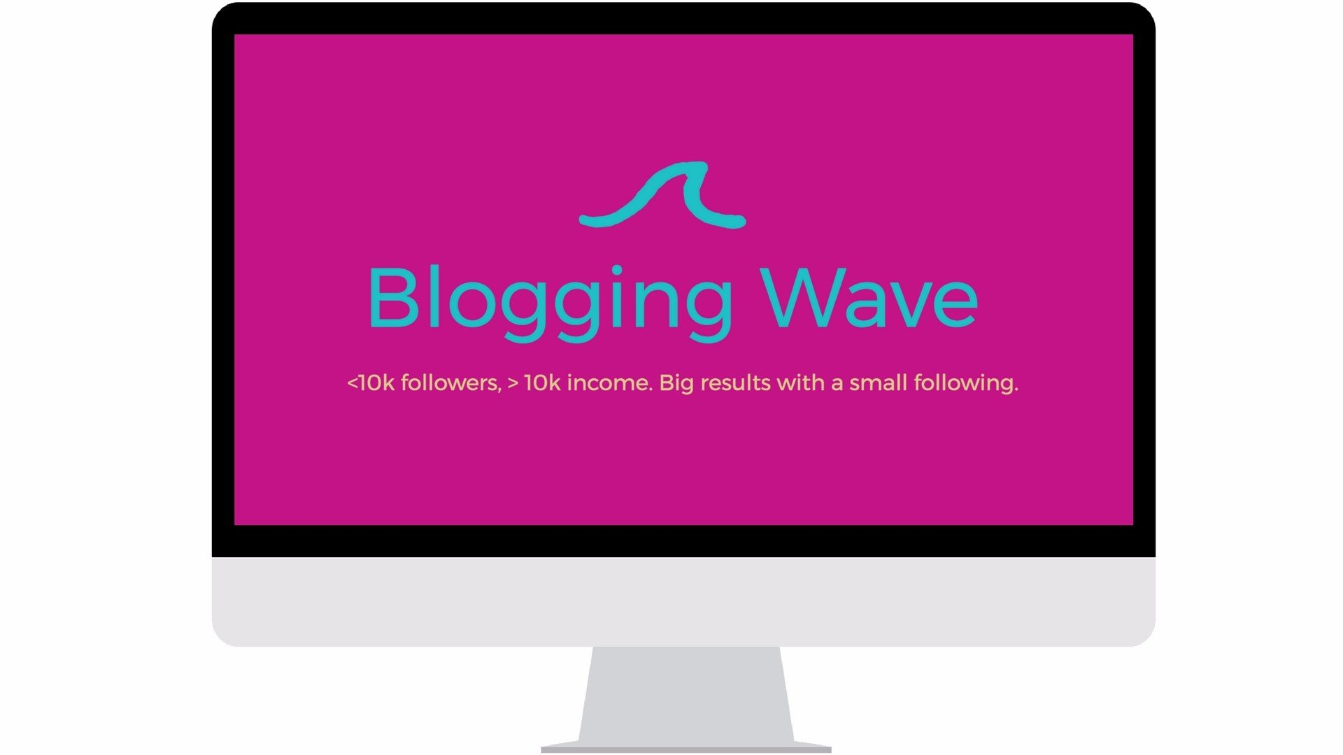Blogging Wave. less than 10 000 followers over 10 thousand income. Big results with a small following