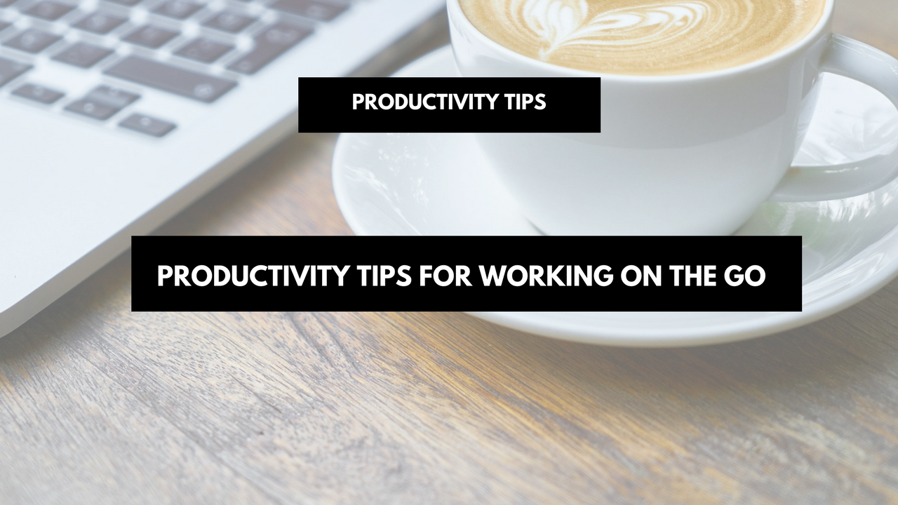 Productivity tips for working on the go
