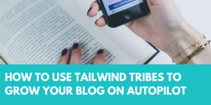 how to use tailwind tribes to grow your blog on autopilot