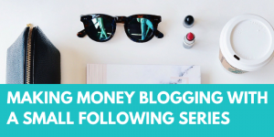 making money blogging with a small following series